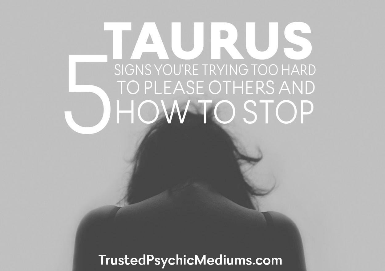 Taurus: Five Signs You're Trying Too Hard to Please Others and How to Stop
