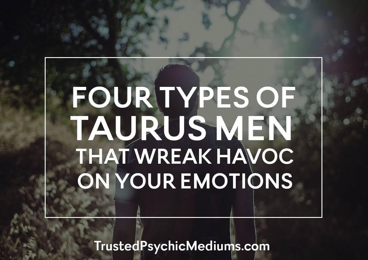 Four Types of Taurus Men That Wreak Havoc on Your Emotions