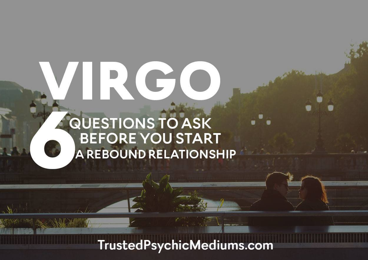 Virgo: Six Questions to Ask Before You Start a Rebound Relationship