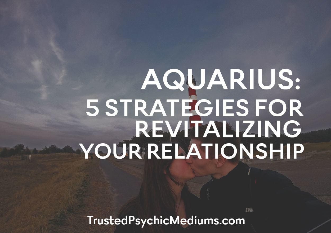 AQUARIUS: 5 Strategies for Revitalizing Your Relationship