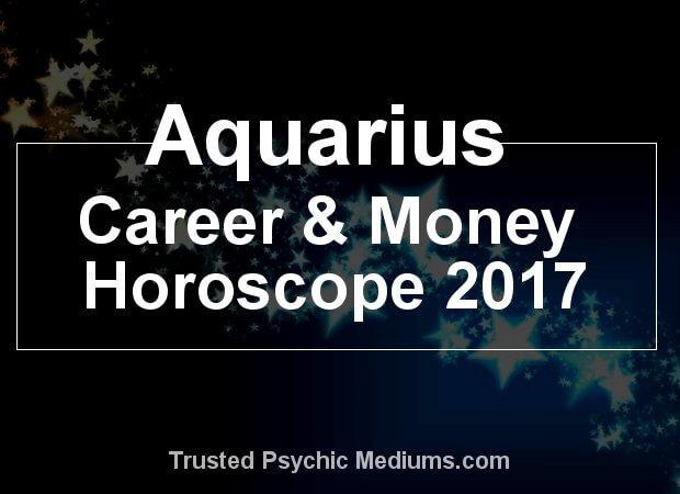Aquarius career and money horoscope 2017