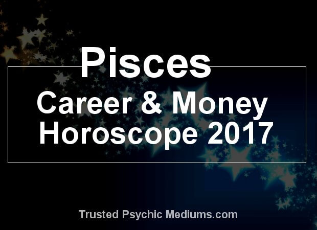 Pisces career and money horoscope 2017