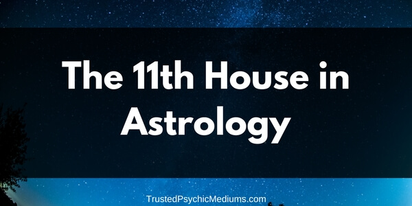 The Eleventh House in Astrology