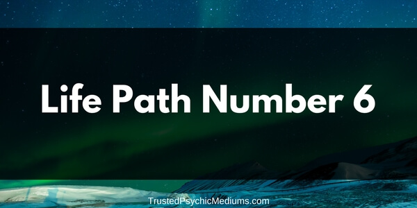Life Path Number 6 – The Complete Guide