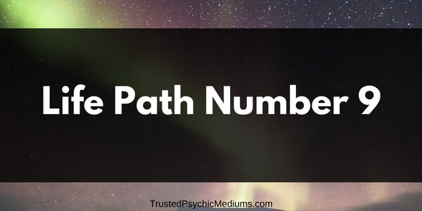 Life Path Number 9 – The Complete Guide