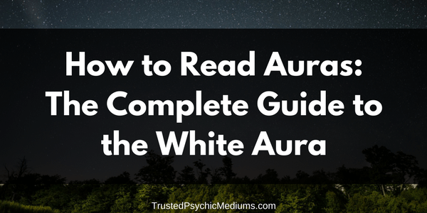 White Aura: The Complete Guide