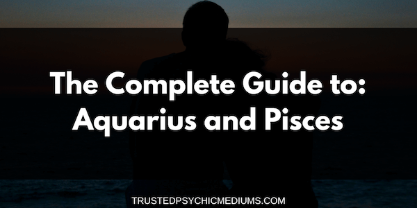 Aquarius and Pisces Compatibility – The Definitive Guide