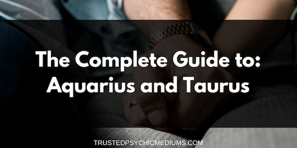 Aquarius and Taurus Compatibility – The Definitive Guide