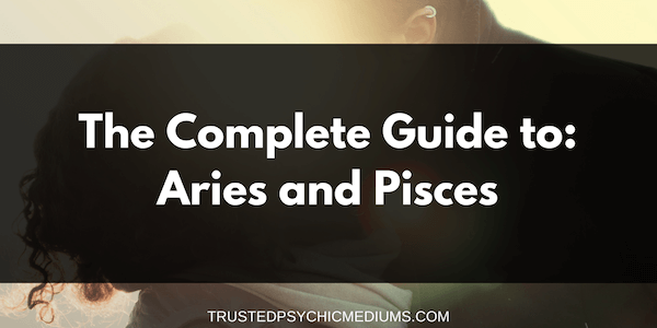 Aries and Pisces Compatibility – The Definitive Guide