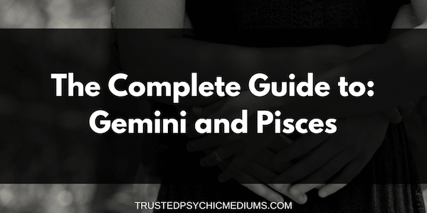 Gemini and Pisces Compatibility – The Definitive Guide
