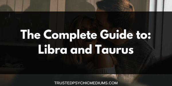 Libra and Taurus Compatibility – The Definitive Guide