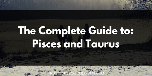 Pisces and Taurus Compatibility – The Definitive Guide