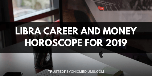 Libra Career and Money Horoscope 2019