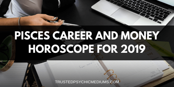 Pisces Career and Money Horoscope 2019