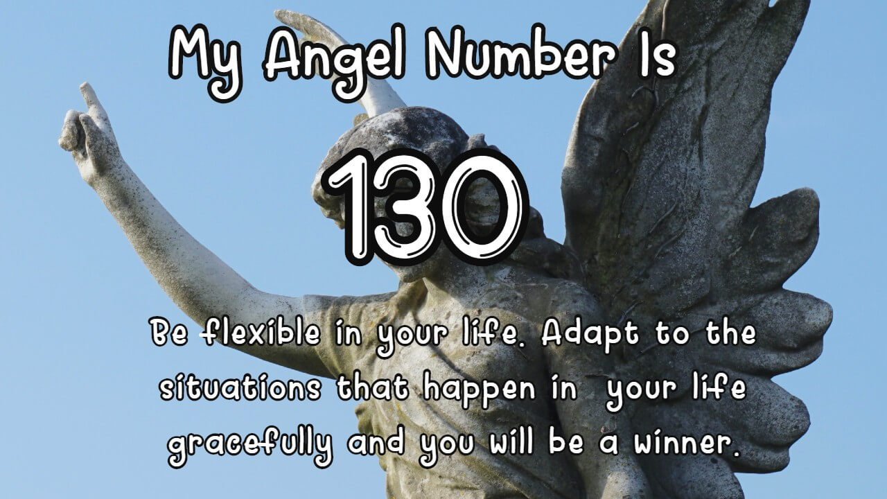 Angel Number 130 has been showing up in your life for good reasons