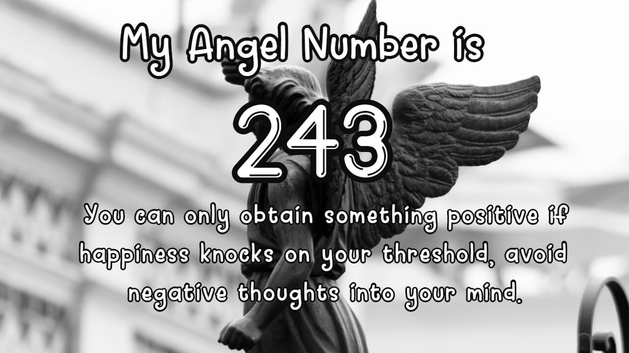 Angel Number 243 has a strong effect; find out why