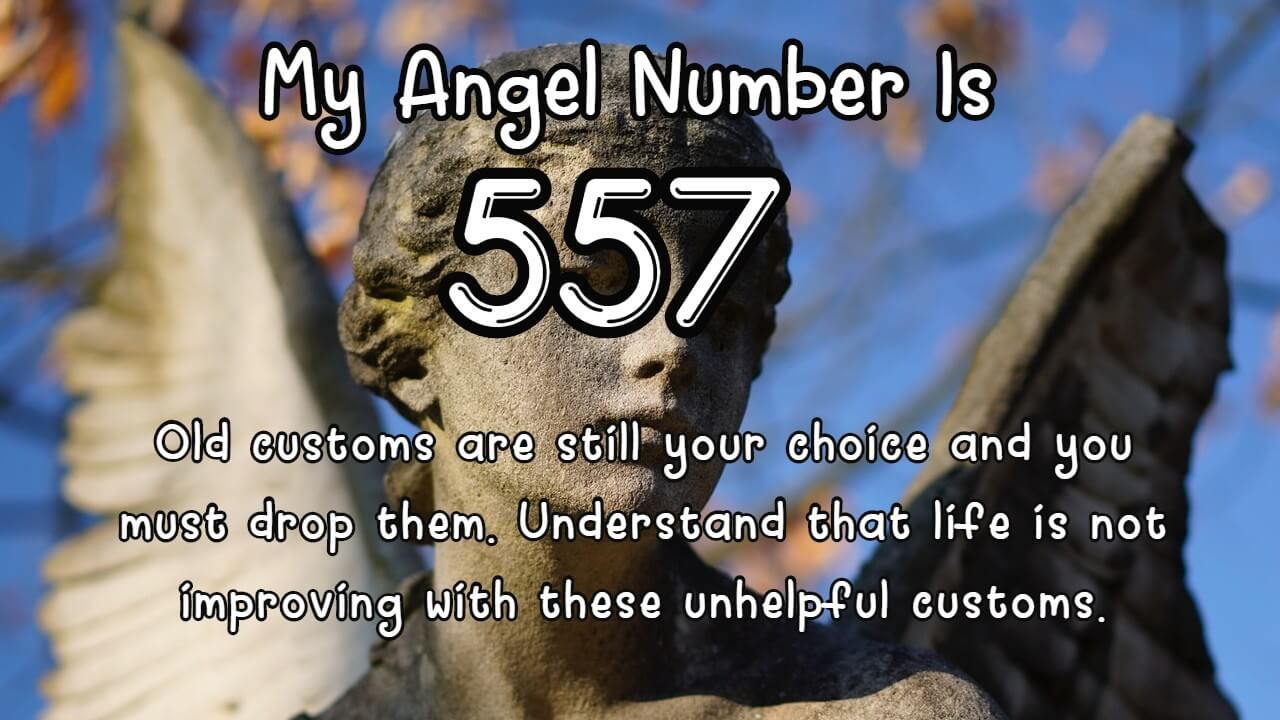 Angel Number 557 and It's Meaning