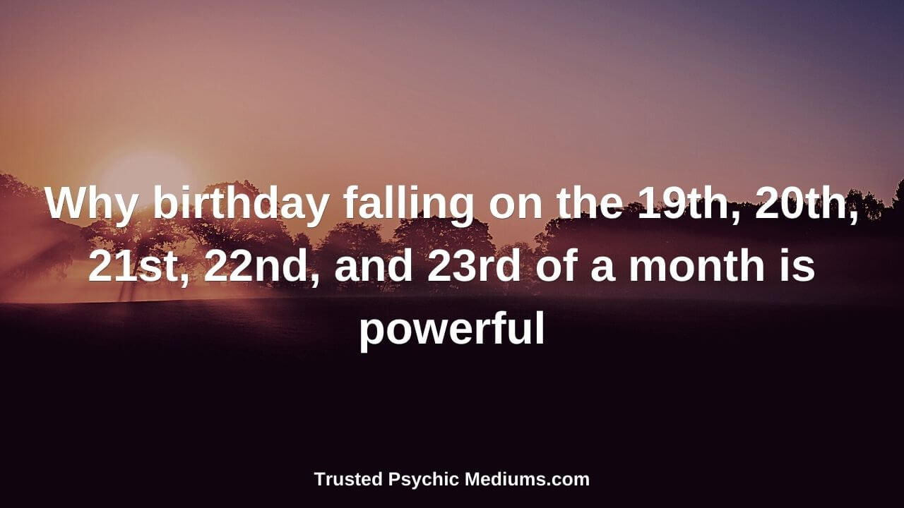 Why birthday falling on the 19th, 20th, 21st, 22nd, and 23rd of a month is powerful